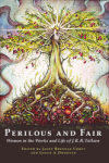 Perilous and Fair: Women in the Works and Life of J.R.R. Tolkien
