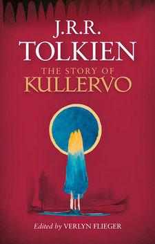 The Story of Kullervo. J.R.R. Tolkien. Ed. V. Fleiger