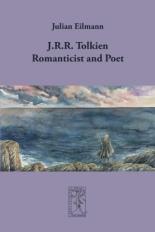J.R.R. Tolkien: Romanticist and Poet by J. Eilmann